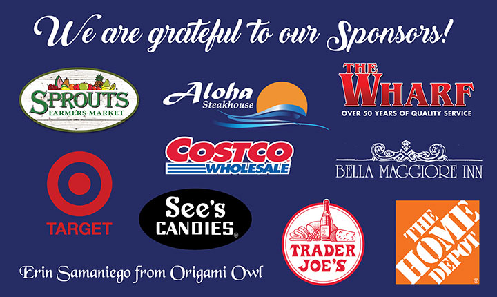 We are grateful to our Sponsors! Sprouts Farmers Market, Target, Aloha Steakhouse, Costco, See's Candies, The Wharf, Bella Maggiore Inn, Trader Joes, The Home Depot